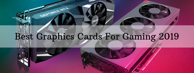 Best Graphics Cards For Gaming 2019